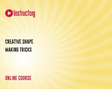 Creative Shape Making Tricks