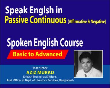Speak English in Passive Continuous (Affirmative & Negative)