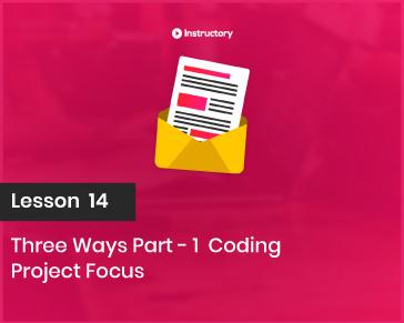 Project Focus   Three ways Part-1  Coding