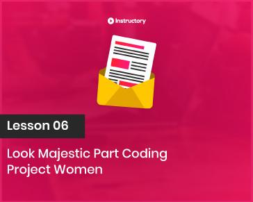 Project WOMEN    Look Majestic Part Coding