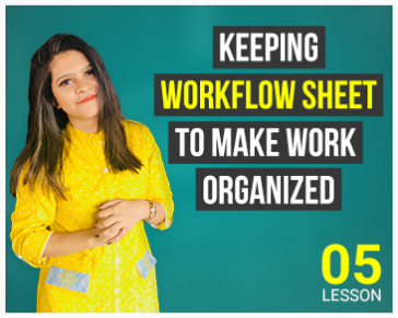 Lesson Five: Keeping Workflow Sheet to make work organized