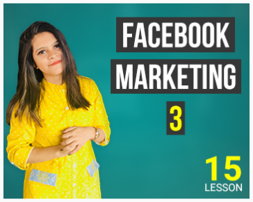 Lesson Fifteen: Facebook Marketing - Part 3