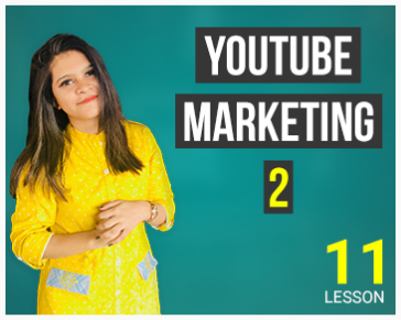 Lesson Eleven: YouTube Marketing - Part 02