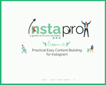 Lesson 13:  Practical Easy Content Building for Instagram