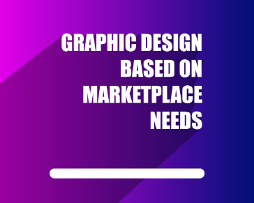 Graphic Design Based on Marketplace Needs