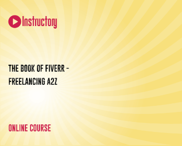 The Book of Fiverr - Freelancing A2Z | Instructory