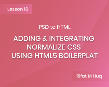 Lesson 16: Adding & Integrating Normalize CSS using HTML5 Boilerplate