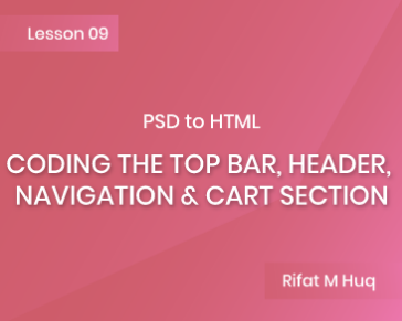 Lesson 9: Coding the Top Bar, Header, Navigation & Cart Section