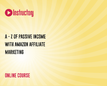 A - Z Of Passive Income with Amazon Affiliate Marketing