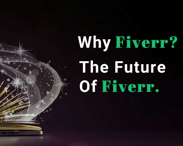 Why Fiverr & The Future Of Fiverr.