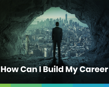 How Can I Build My Career?