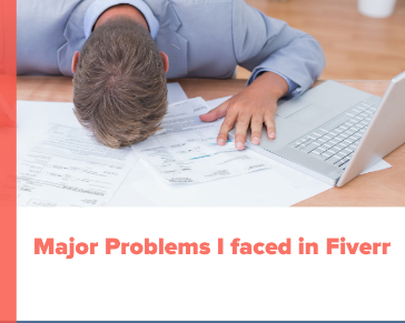 Major Problems I faced in Fiverr (Part 1)