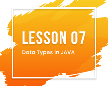 Lesson-07:  Data Types in JAVA