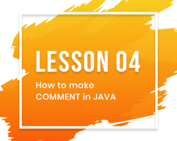 Lesson-04: How to make COMMENT in JAVA
